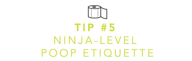 Tip 5: Ninja-Level Poop Etiquette