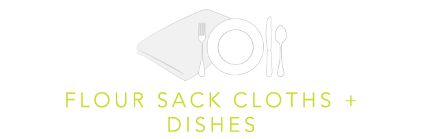 Flour Sack Cloths + DIshes